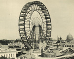 The first ferris wheel, invented by George Ferris.